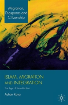 Islam, Migration and Integration : The Age of Securitization, Paperback / softback Book