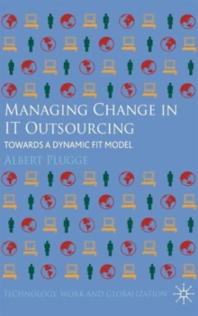 Managing Change in IT Outsourcing : Towards a Dynamic Fit Model, Hardback Book