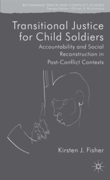 Transitional Justice for Child Soldiers : Accountability and Social Reconstruction in Post-Conflict Contexts, Hardback Book