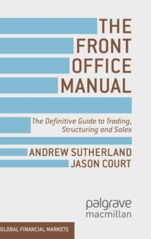 The Front Office Manual : The Definitive Guide to Trading, Structuring and Sales, Hardback Book