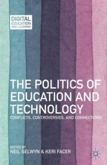 The Politics of Education and Technology : Conflicts, Controversies, and Connections, Hardback Book
