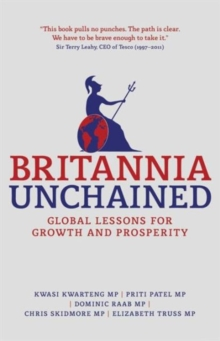 Britannia Unchained : Global Lessons for Growth and Prosperity, Paperback Book