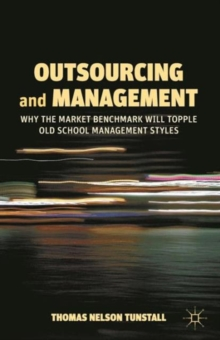 Outsourcing and Management : Why the Market Benchmark Will Topple Old School Management Styles, Paperback / softback Book