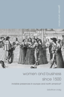 Women and Business Since 1500 : Invisible Presences in Europe and North America?, Paperback Book