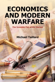 Economics and Modern Warfare : The Invisible Fist of the Market, Hardback Book