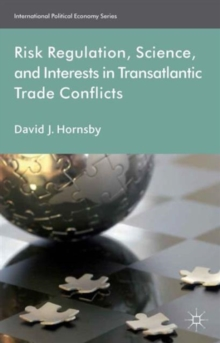 Risk Regulation, Science, and Interests in Transatlantic Trade Conflicts, Hardback Book
