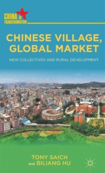 Chinese Village, Global Market : New Collectives and Rural Development, Hardback Book
