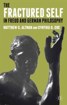 The Fractured Self in Freud and German Philosophy, Hardback Book