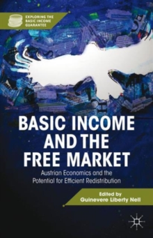 Basic Income and the Free Market : Austrian Economics and the Potential for Efficient Redistribution, Hardback Book