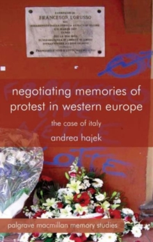 Negotiating Memories of Protest in Western Europe : The Case of Italy, Hardback Book