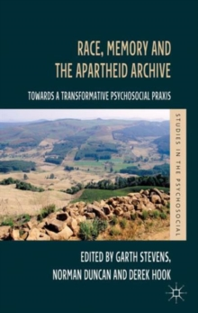 Race, Memory and the Apartheid Archive : Towards a Transformative Psychosocial Praxis, Hardback Book
