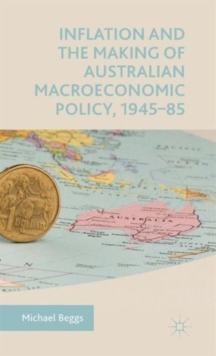 Inflation and the Making of Australian Macroeconomic Policy, 1945-85, Hardback Book