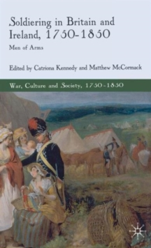 Soldiering in Britain and Ireland, 1750-1850 : Men of Arms, Hardback Book