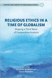 Religious Ethics in a Time of Globalism : Shaping a Third Wave of Comparative Analysis, Hardback Book