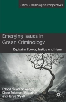 Emerging Issues in Green Criminology : Exploring Power, Justice and Harm, Paperback / softback Book