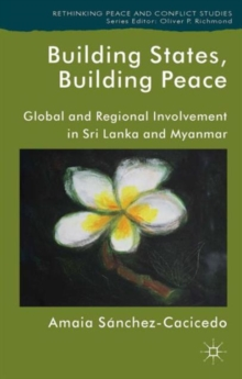 Building States, Building Peace : Global and Regional Involvement in Sri Lanka and Myanmar, Hardback Book