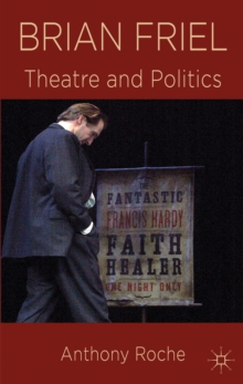 Brian Friel : Theatre and Politics, Paperback / softback Book