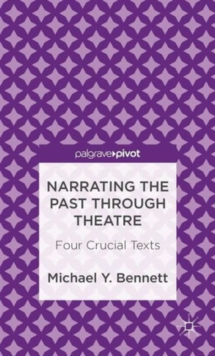 Narrating the Past through Theatre : Four Crucial Texts, Hardback Book