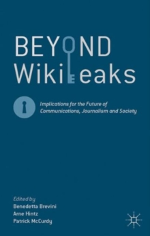 Beyond WikiLeaks : Implications for the Future of Communications, Journalism and Society, Paperback / softback Book