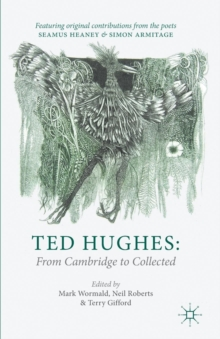 Ted Hughes: From Cambridge to Collected, Paperback / softback Book