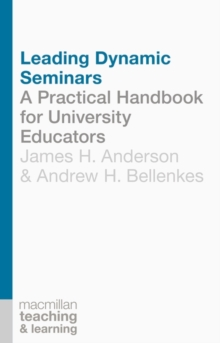 Leading Dynamic Seminars : A Practical Handbook for University Educators, Paperback / softback Book