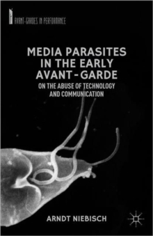 Media Parasites in the Early Avant-Garde : On the Abuse of Technology and Communication, Hardback Book