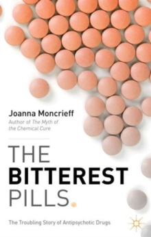 The Bitterest Pills : The Troubling Story of Antipsychotic Drugs, Paperback / softback Book