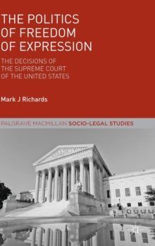 The Politics of Freedom of Expression : The Decisions of the Supreme Court of the United States, Hardback Book