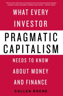 Pragmatic Capitalism : What Every Investor Needs to Know About Money and Finance, Hardback Book