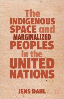 The Indigenous Space and Marginalized Peoples in the United Nations, Hardback Book