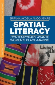 Spatial Literacy : Contemporary Asante Women's Place-Making, Hardback Book