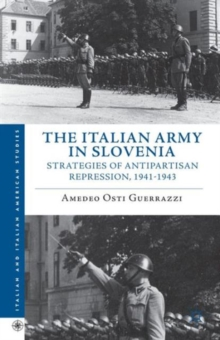 The Italian Army in Slovenia : Strategies of Antipartisan Repression, 1941-1943, Hardback Book