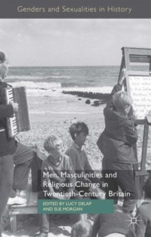 Men, Masculinities and Religious Change in Twentieth-Century Britain, Hardback Book
