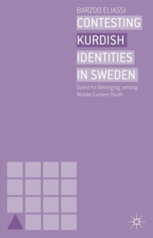 Contesting Kurdish Identities in Sweden : Quest for Belonging Among Middle Eastern Youth, Hardback Book