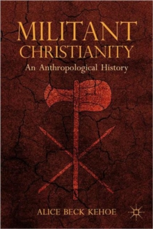 Militant Christianity : An Anthropological History, Paperback / softback Book