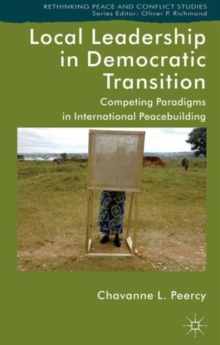 Local Leadership in Democratic Transition : Competing Paradigms in International Peacebuilding, Hardback Book