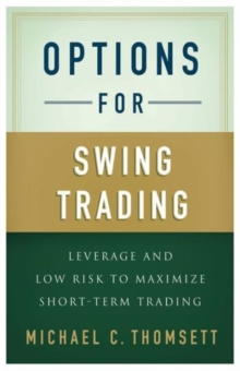 Options for Swing Trading : Leverage and Low Risk to Maximize Short-Term Trading, Hardback Book
