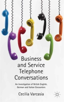 Business and Service Telephone Conversations : An Investigation of British English, German and Italian Encounters, Hardback Book