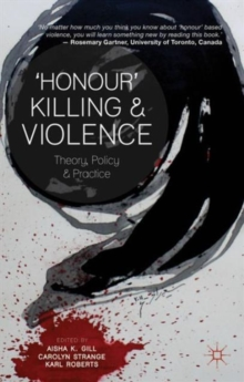 'Honour' Killing and Violence : Theory, Policy and Practice, Paperback / softback Book