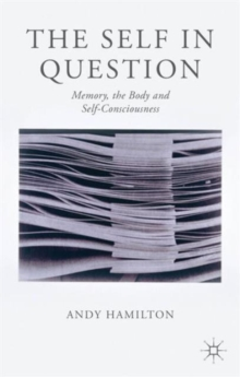 The Self in Question : Memory, the Body and Self-Consciousness, Hardback Book