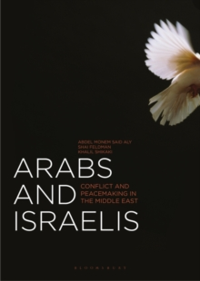 Arabs and Israelis : Conflict and Peacemaking in the Middle East, Paperback / softback Book