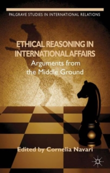 Ethical Reasoning in International Affairs : Arguments from the Middle Ground, Hardback Book