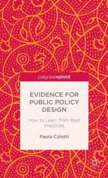 Evidence for Public Policy Design : How to Learn from Best Practice, Hardback Book