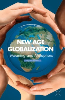 New Age Globalization : Meaning and Metaphors, Hardback Book