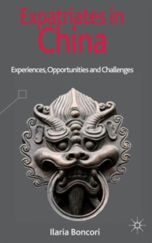 Expatriates in China : Experiences, Opportunities and Challenges, Hardback Book