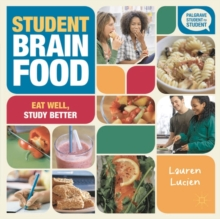Student Brain Food : Eat Well, Study Better, Paperback Book