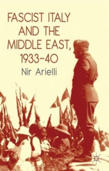 Fascist Italy and the Middle East, 1933-40, Paperback / softback Book