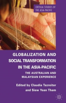 Globalization and Social Transformation in the Asia-Pacific : The Australian and Malayasian Experience, Hardback Book