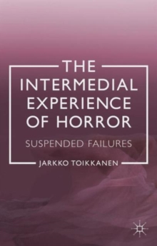 The Intermedial Experience of Horror : Suspended Failures, Hardback Book