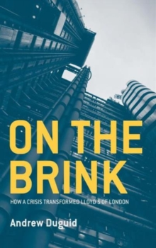 On the Brink : How a Crisis Transformed Lloyd's of London, Hardback Book